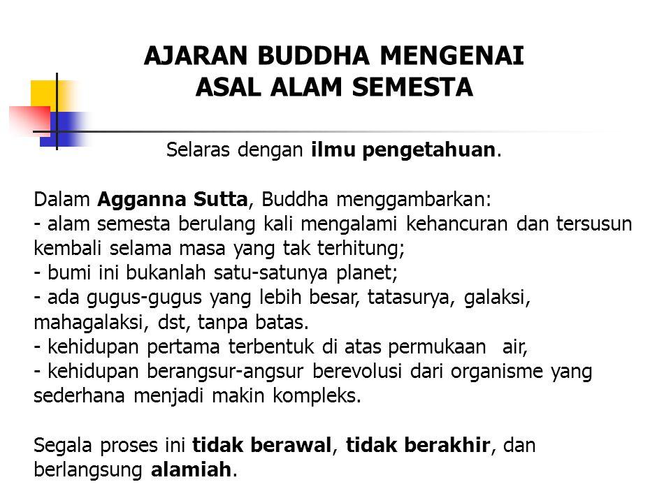 Selaras dengan ilmu pengetahuan. Dalam Agganna Sutta, Buddha menggambarkan: - alam semesta berulang kali mengalami kehancuran dan tersusun kembali sel