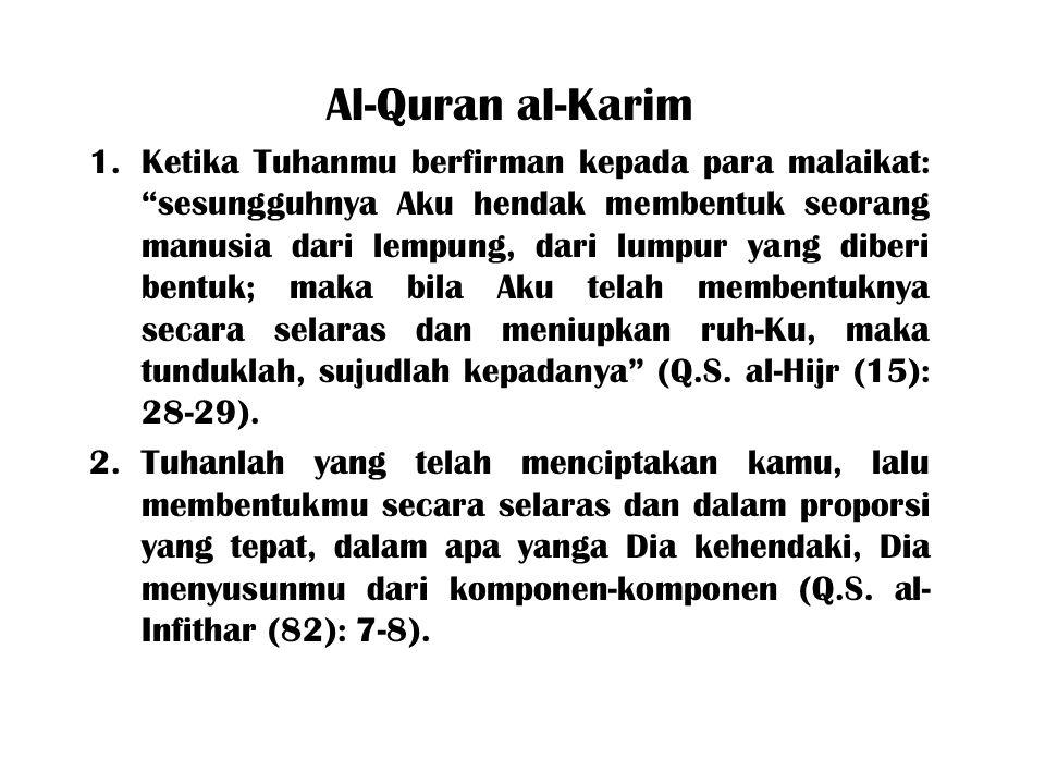 Al-Quran al-Karim 1.Ketika Tuhanmu berfirman kepada para malaikat: sesungguhnya Aku hendak membentuk seorang manusia dari lempung, dari lumpur yang diberi bentuk; maka bila Aku telah membentuknya secara selaras dan meniupkan ruh-Ku, maka tunduklah, sujudlah kepadanya (Q.S.