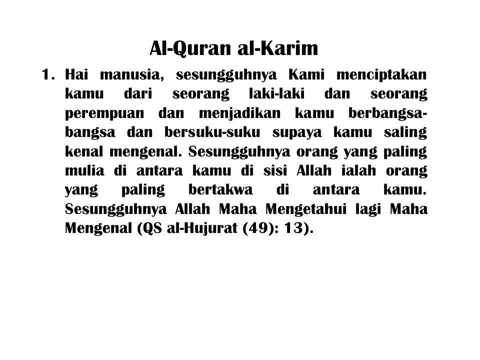 Al-Quran al-Karim 1.Hai manusia, sesungguhnya Kami menciptakan kamu dari seorang laki-laki dan seorang perempuan dan menjadikan kamu berbangsa- bangsa dan bersuku-suku supaya kamu saling kenal mengenal.