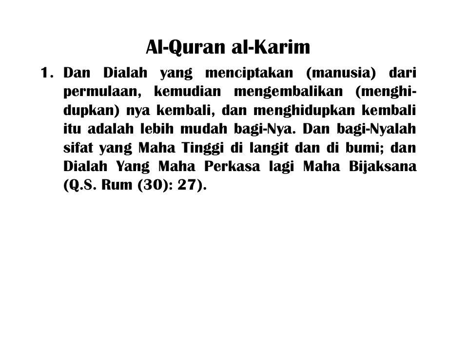 Al-Quran al-Karim 1.Dan Dialah yang menciptakan (manusia) dari permulaan, kemudian mengembalikan (menghi- dupkan) nya kembali, dan menghidupkan kembali itu adalah lebih mudah bagi-Nya.