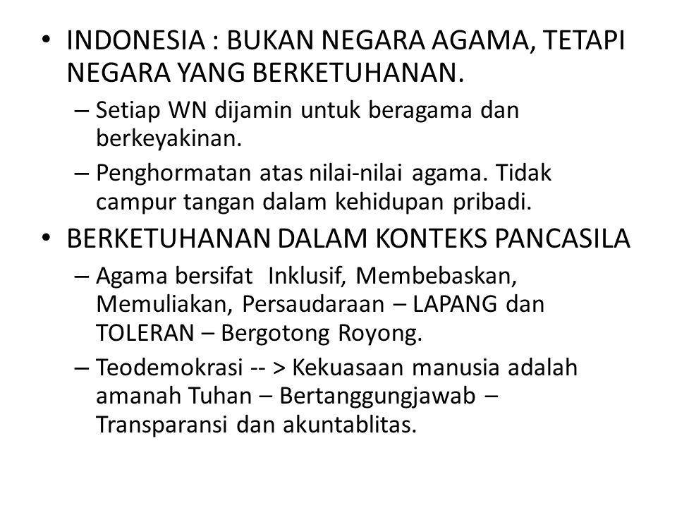 INDONESIA : BUKAN NEGARA AGAMA, TETAPI NEGARA YANG BERKETUHANAN.