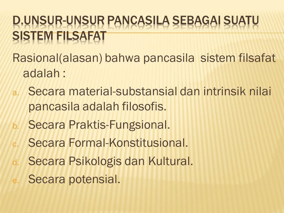 Rasional(alasan) bahwa pancasila sistem filsafat adalah : a. Secara material-substansial dan intrinsik nilai pancasila adalah filosofis. b. Secara Pra