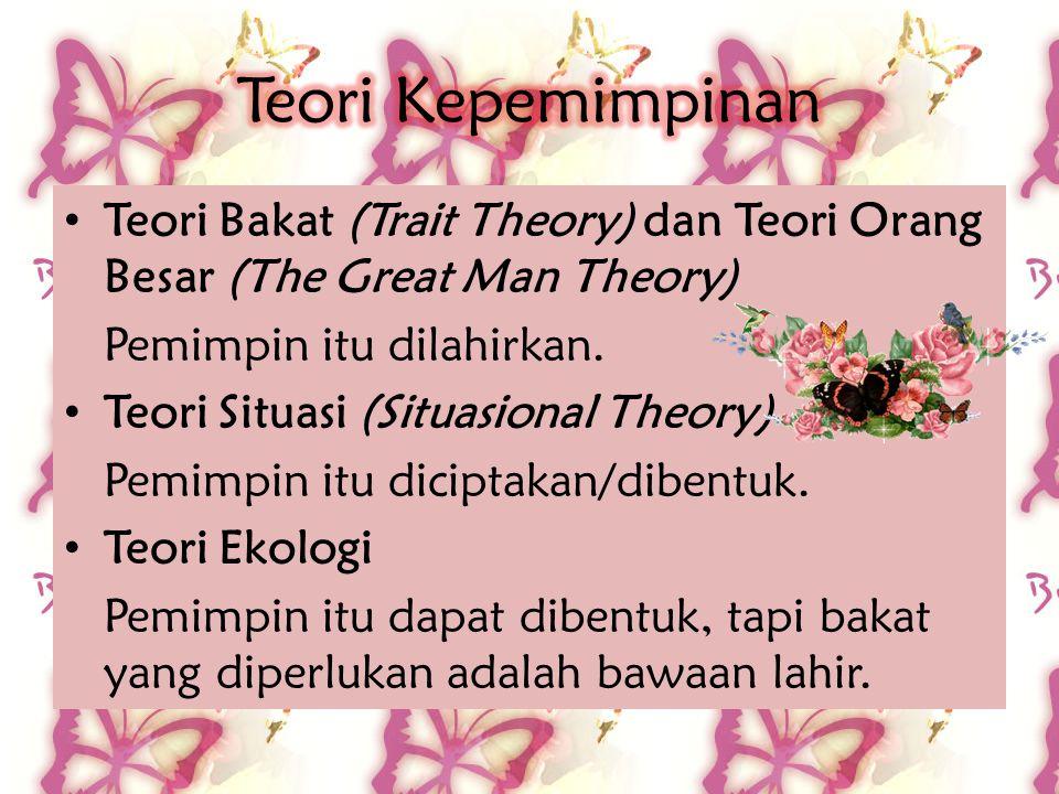 Teori Bakat (Trait Theory) dan Teori Orang Besar (The Great Man Theory) Pemimpin itu dilahirkan. Teori Situasi (Situasional Theory) Pemimpin itu dicip