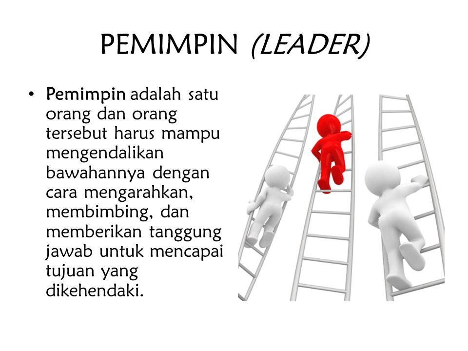 PEMIMPIN (LEADER) Pemimpin adalah satu orang dan orang tersebut harus mampu mengendalikan bawahannya dengan cara mengarahkan, membimbing, dan memberik