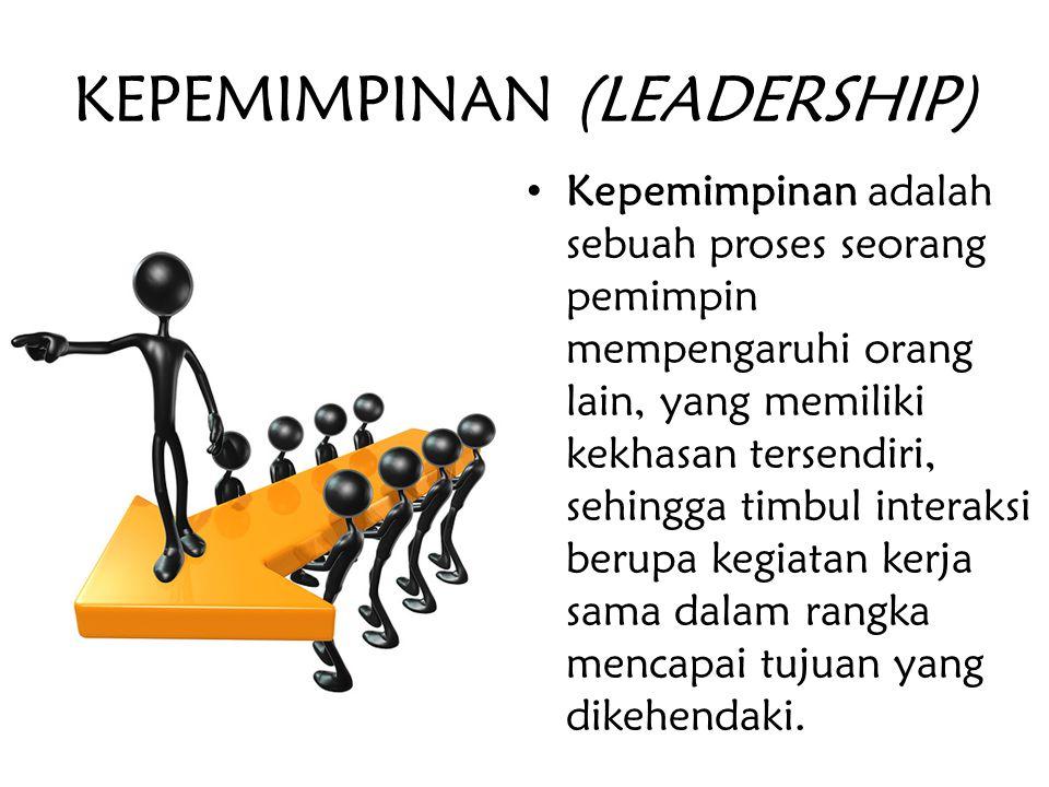 KEPEMIMPINAN (LEADERSHIP) Kepemimpinan adalah sebuah proses seorang pemimpin mempengaruhi orang lain, yang memiliki kekhasan tersendiri, sehingga timb