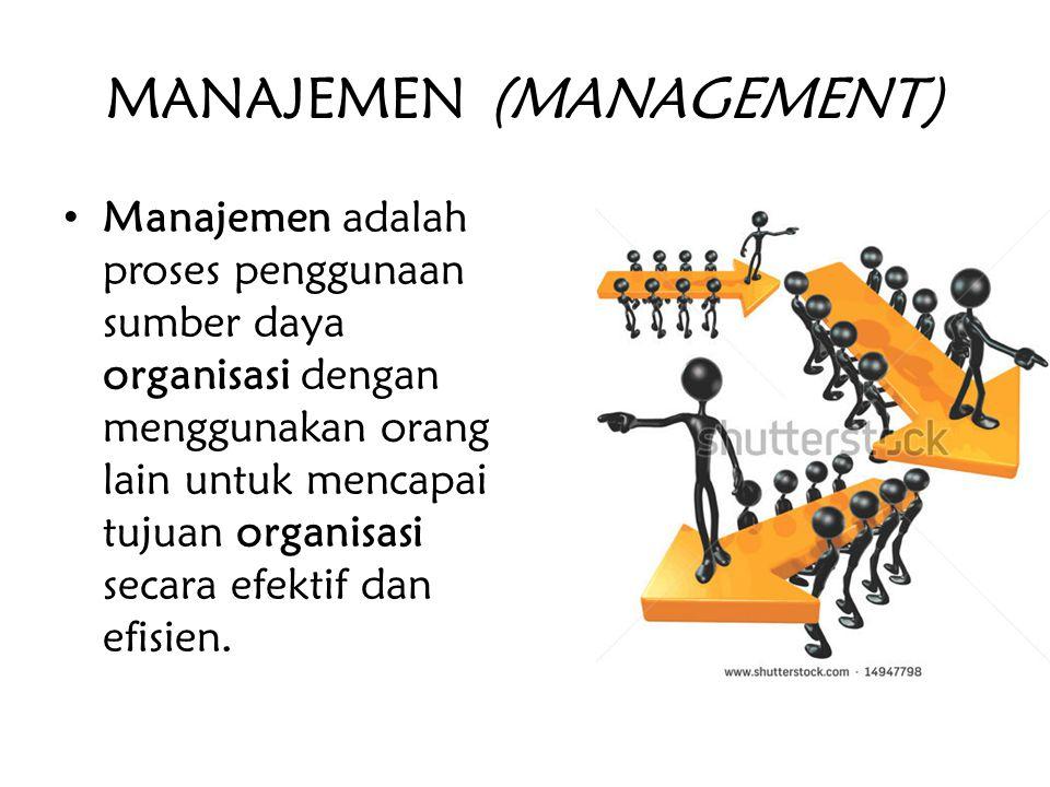 MANAJEMEN (MANAGEMENT) Manajemen adalah proses penggunaan sumber daya organisasi dengan menggunakan orang lain untuk mencapai tujuan organisasi secara