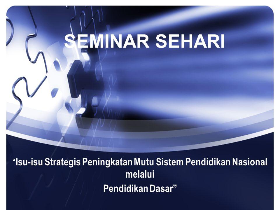 Isu-isu Strategis Peningkatan Mutu Sistem Pendidikan Nasional melalui Pendidikan Dasar SEMINAR SEHARI