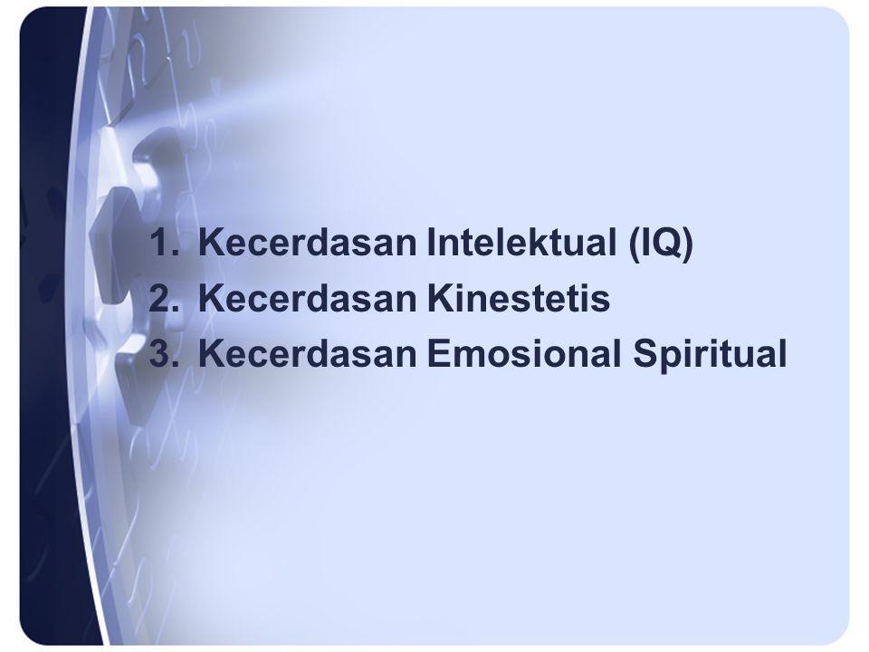 1.Kecerdasan Intelektual (IQ) 2.Kecerdasan Kinestetis 3.Kecerdasan Emosional Spiritual