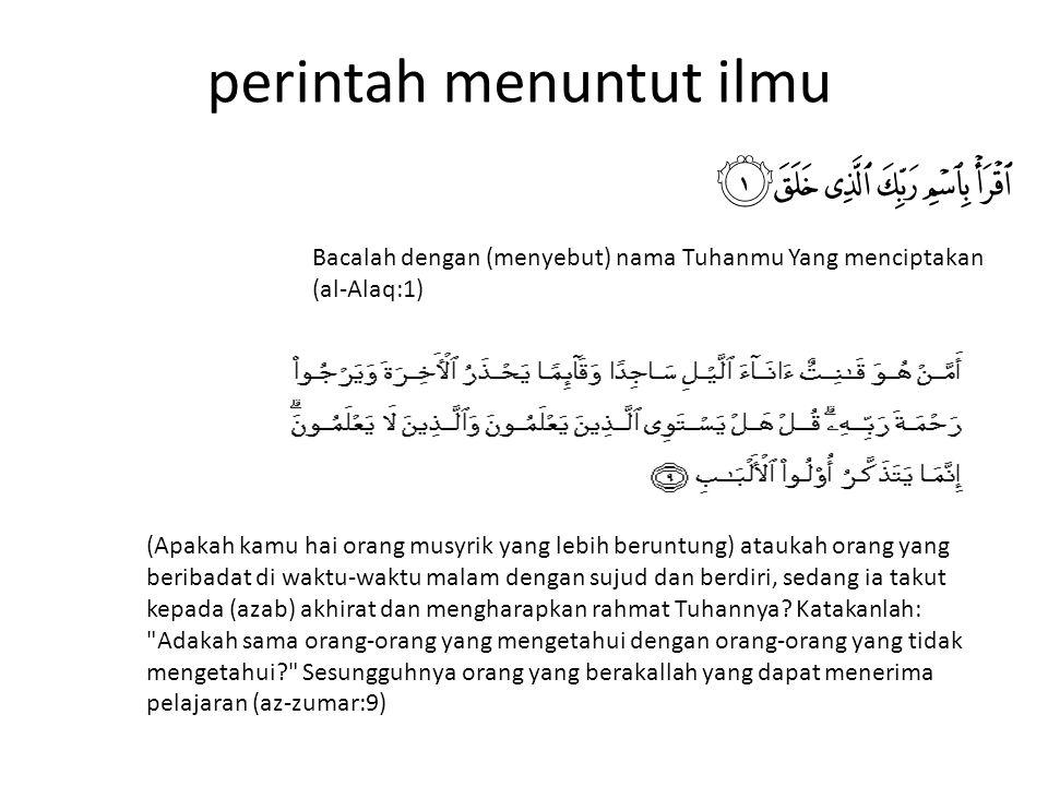 perintah menuntut ilmu Bacalah dengan (menyebut) nama Tuhanmu Yang menciptakan (al-Alaq:1) (Apakah kamu hai orang musyrik yang lebih beruntung) atauka