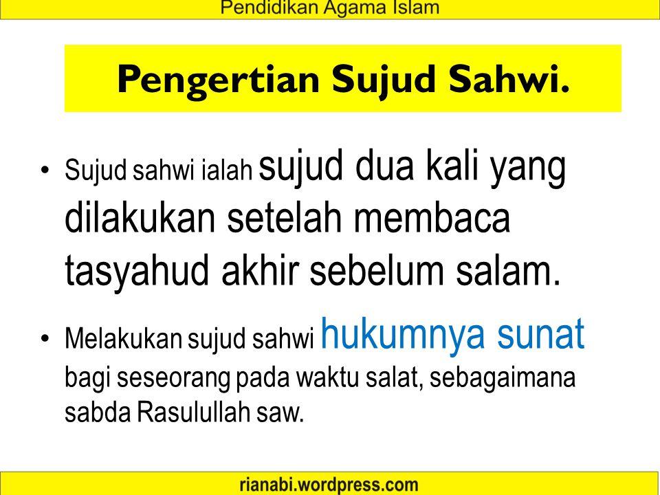 Pengertian Sujud Sahwi. Sujud sahwi ialah sujud dua kali yang dilakukan setelah membaca tasyahud akhir sebelum salam. Melakukan sujud sahwi hukumnya s