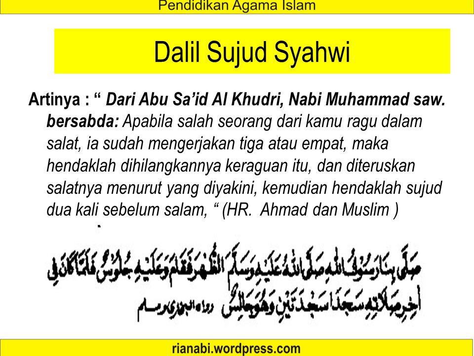 "Dalil Sujud Syahwi Artinya : "" Dari Abu Sa'id Al Khudri, Nabi Muhammad saw. bersabda: Apabila salah seorang dari kamu ragu dalam salat, ia sudah menge"