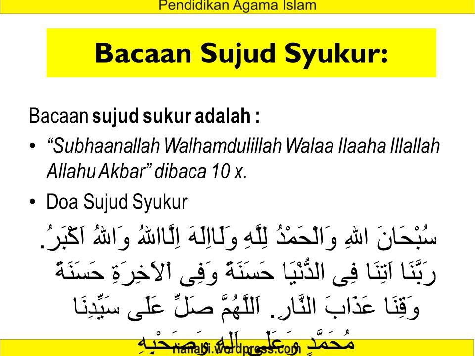"Bacaan Sujud Syukur: Bacaan sujud sukur adalah : ""Subhaanallah Walhamdulillah Walaa Ilaaha Illallah Allahu Akbar"" dibaca 10 x. Doa Sujud Syukur سُبْحَ"