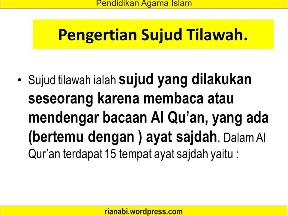 Pengertian Sujud Tilawah. Sujud tilawah ialah sujud yang dilakukan seseorang karena membaca atau mendengar bacaan Al Qu'an, yang ada (bertemu dengan )
