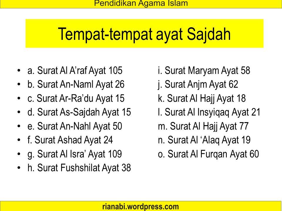 Tempat-tempat ayat Sajdah a. Surat Al A'raf Ayat 105 i. Surat Maryam Ayat 58 b. Surat An-Naml Ayat 26 j. Surat Anjm Ayat 62 c. Surat Ar-Ra'du Ayat 15