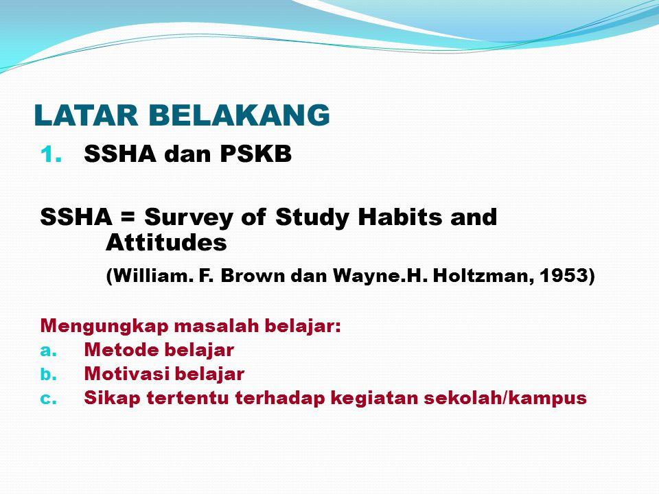 LATAR BELAKANG 1.SSHA dan PSKB SSHA = Survey of Study Habits and Attitudes (William.