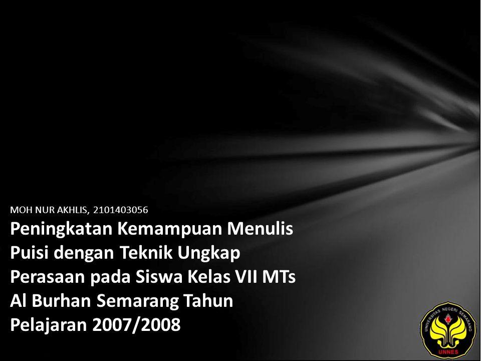 MOH NUR AKHLIS, 2101403056 Peningkatan Kemampuan Menulis Puisi dengan Teknik Ungkap Perasaan pada Siswa Kelas VII MTs Al Burhan Semarang Tahun Pelajaran 2007/2008