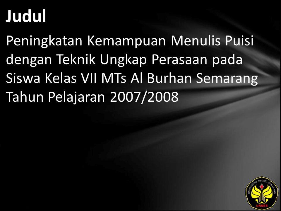 Judul Peningkatan Kemampuan Menulis Puisi dengan Teknik Ungkap Perasaan pada Siswa Kelas VII MTs Al Burhan Semarang Tahun Pelajaran 2007/2008
