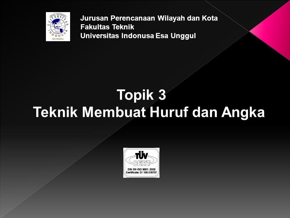 Topik 3 Teknik Membuat Huruf dan Angka Jurusan Perencanaan Wilayah dan Kota Fakultas Teknik Universitas Indonusa Esa Unggul