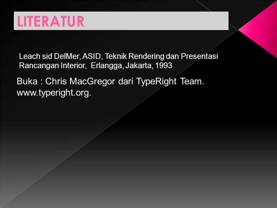LITERATUR Buka : Chris MacGregor dari TypeRight Team. www.typeright.org. Leach sid DelMer, ASID, Teknik Rendering dan Presentasi Rancangan Interior, E