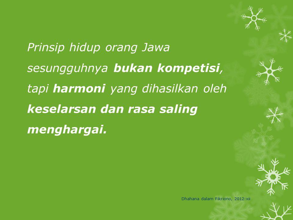 Prinsip hidup orang Jawa sesungguhnya bukan kompetisi, tapi harmoni yang dihasilkan oleh keselarsan dan rasa saling menghargai. Dhahana dalam Fikriono