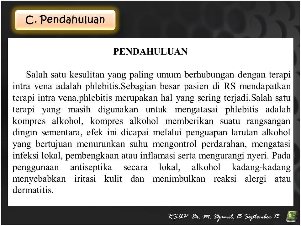 C. Pendahuluan RSUP Dr. M. Djamil, 13 September'13 PENDAHULUAN Salah satu kesulitan yang paling umum berhubungan dengan terapi intra vena adalah phleb