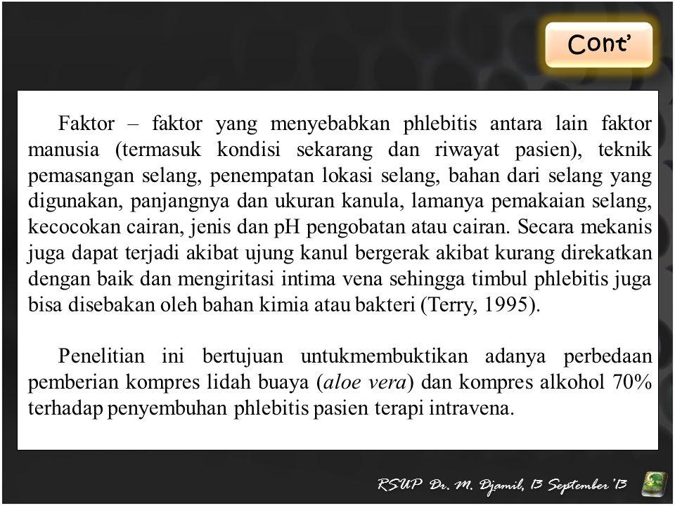 Cont' RSUP Dr. M. Djamil, 13 September'13 Faktor – faktor yang menyebabkan phlebitis antara lain faktor manusia (termasuk kondisi sekarang dan riwayat