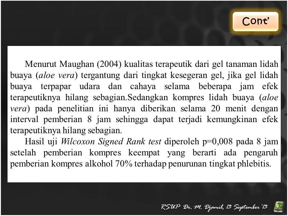 Cont' RSUP Dr. M. Djamil, 13 September'13 Menurut Maughan (2004) kualitas terapeutik dari gel tanaman lidah buaya (aloe vera) tergantung dari tingkat