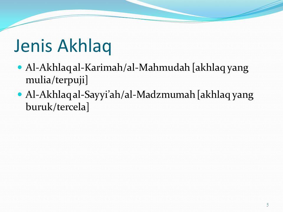 Jenis Akhlaq Al-Akhlaq al-Karimah/al-Mahmudah [akhlaq yang mulia/terpuji] Al-Akhlaq al-Sayyi'ah/al-Madzmumah [akhlaq yang buruk/tercela] 5