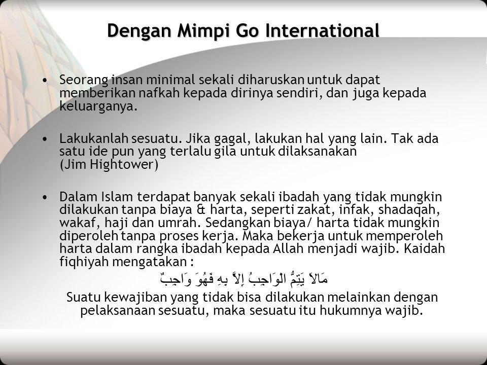 Dengan Mimpi Go International Seorang insan minimal sekali diharuskan untuk dapat memberikan nafkah kepada dirinya sendiri, dan juga kepada keluarganya.