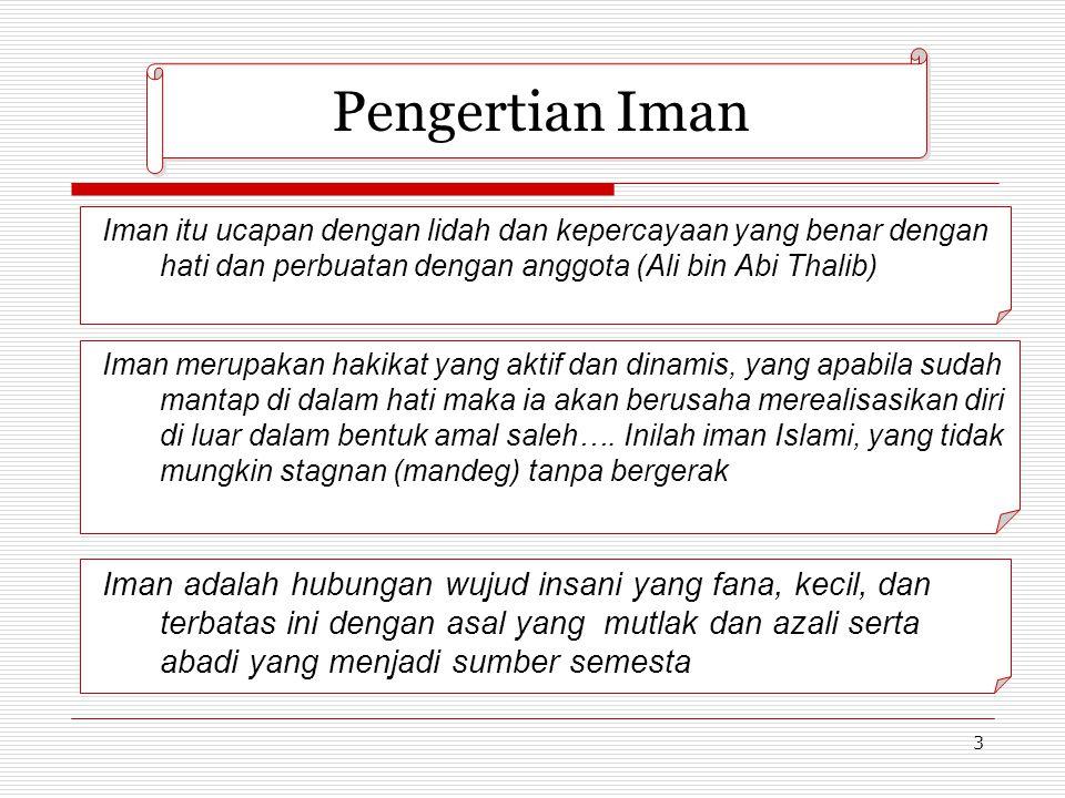 3 Iman itu ucapan dengan lidah dan kepercayaan yang benar dengan hati dan perbuatan dengan anggota (Ali bin Abi Thalib) Iman merupakan hakikat yang ak