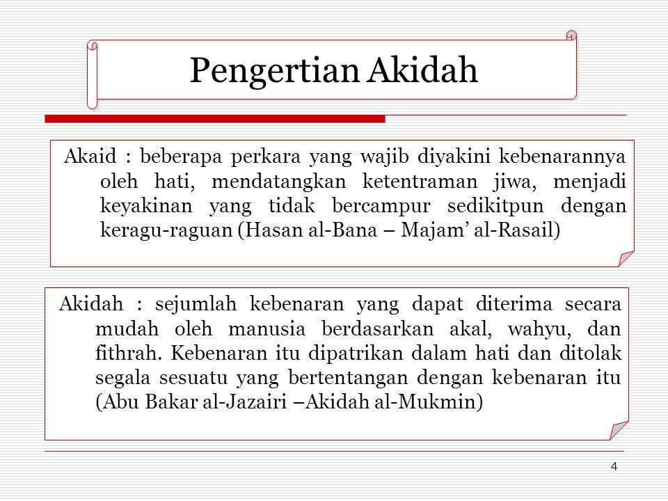 4 Akaid : beberapa perkara yang wajib diyakini kebenarannya oleh hati, mendatangkan ketentraman jiwa, menjadi keyakinan yang tidak bercampur sedikitpu
