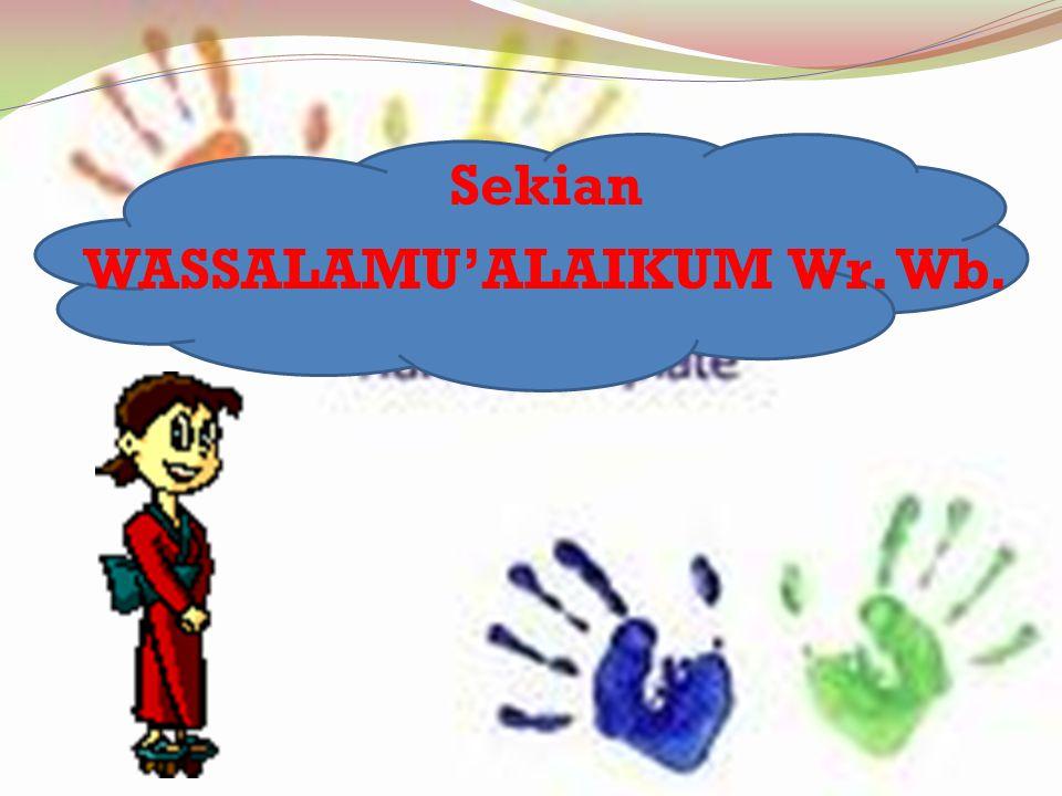Sekian WASSALAMU'ALAIKUM Wr. Wb.