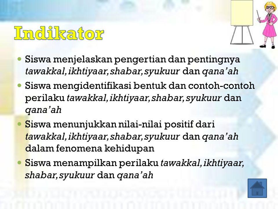 Siswa menjelaskan pengertian dan pentingnya tawakkal, ikhtiyaar, shabar, syukuur dan qana'ah Siswa mengidentifikasi bentuk dan contoh-contoh perilaku