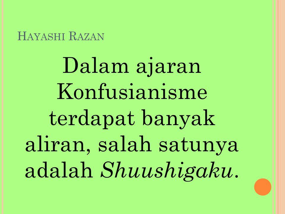 H AYASHI R AZAN Dalam ajaran Konfusianisme terdapat banyak aliran, salah satunya adalah Shuushigaku.