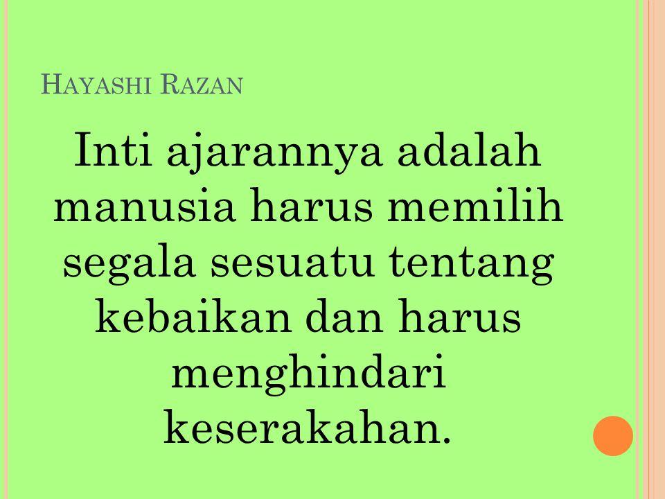 H AYASHI R AZAN Inti ajarannya adalah manusia harus memilih segala sesuatu tentang kebaikan dan harus menghindari keserakahan.