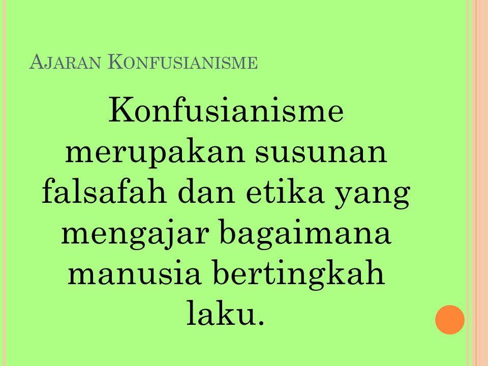 A JARAN K ONFUSIANISME Konfusianisme merupakan susunan falsafah dan etika yang mengajar bagaimana manusia bertingkah laku.
