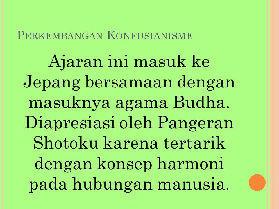 P ERKEMBANGAN K ONFUSIANISME Ajaran ini masuk ke Jepang bersamaan dengan masuknya agama Budha.
