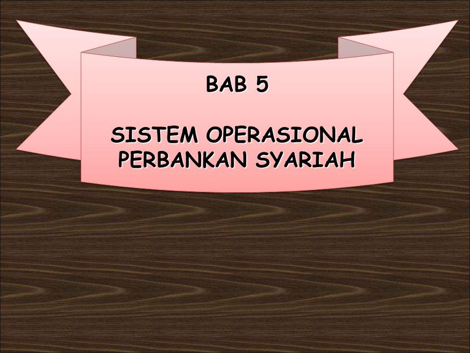 BAB 5 SISTEM OPERASIONAL PERBANKAN SYARIAH BAB 5 SISTEM OPERASIONAL PERBANKAN SYARIAH