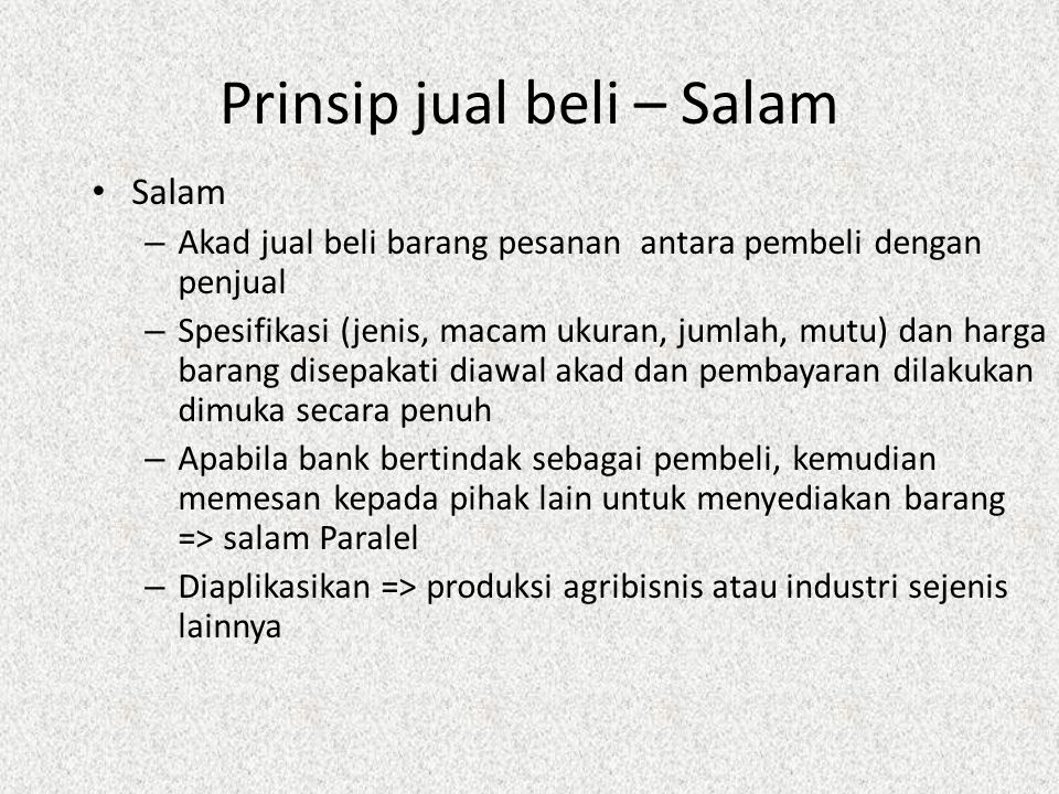 Prinsip jual beli - Murabahah Murabahah – Akad jual beli antara bank dengan nasabah – Bank membeli barang (yang diperlukan nasabah) dan menjual kepada