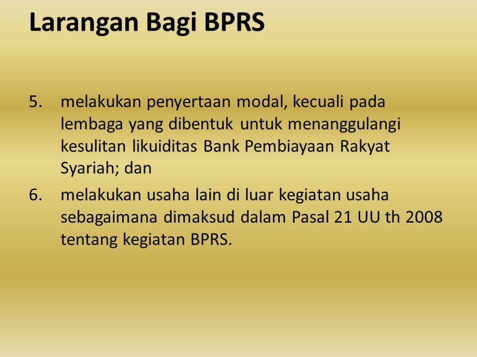 Larangan Bagi BPRS 1.melakukan kegiatan usaha yang bertentangan dengan Prinsip Syariah; 2.menerima simpanan berupa Giro dan ikut serta dalam lalu lint