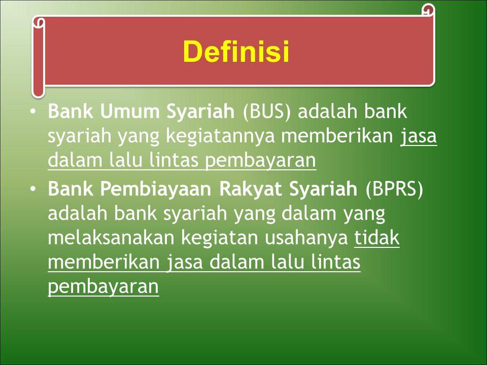 Bank Umum Syariah (BUS) adalah bank syariah yang kegiatannya memberikan jasa dalam lalu lintas pembayaran Bank Pembiayaan Rakyat Syariah (BPRS) adalah bank syariah yang dalam yang melaksanakan kegiatan usahanya tidak memberikan jasa dalam lalu lintas pembayaran Definisi