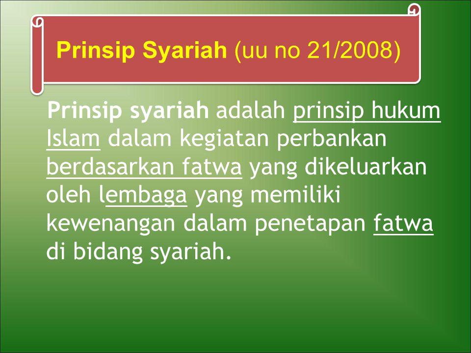 Prinsip syariah adalah prinsip hukum Islam dalam kegiatan perbankan berdasarkan fatwa yang dikeluarkan oleh lembaga yang memiliki kewenangan dalam penetapan fatwa di bidang syariah.