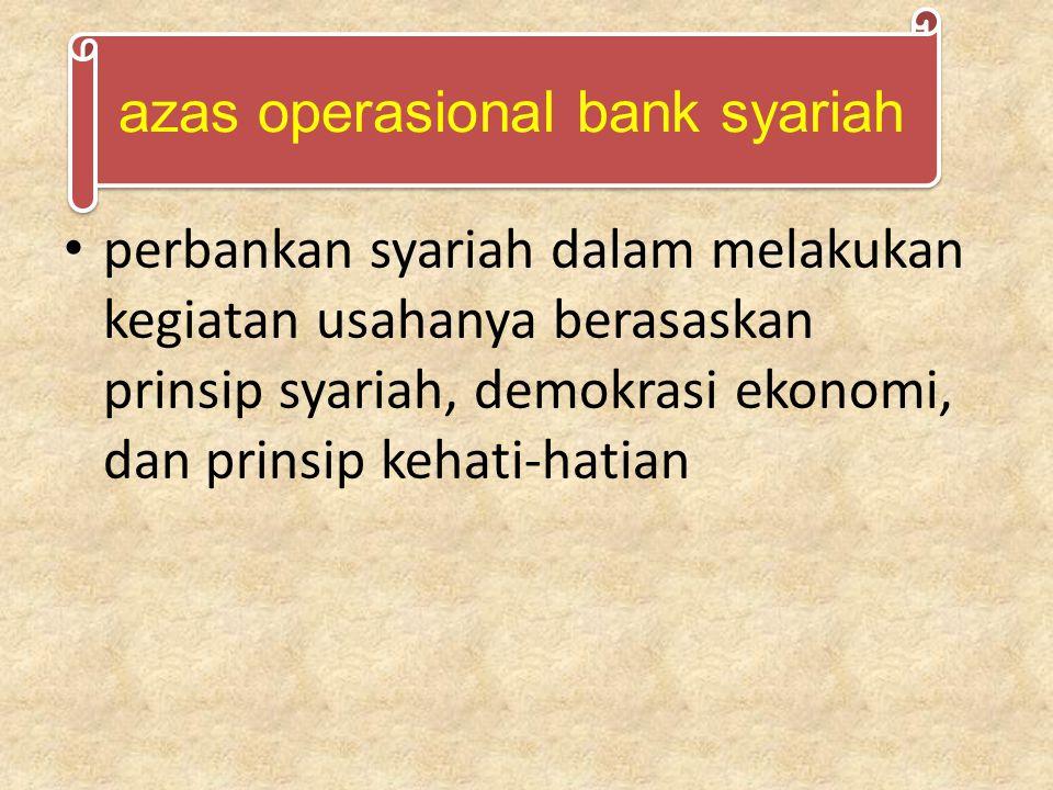perbankan syariah dalam melakukan kegiatan usahanya berasaskan prinsip syariah, demokrasi ekonomi, dan prinsip kehati-hatian azas operasional bank syariah