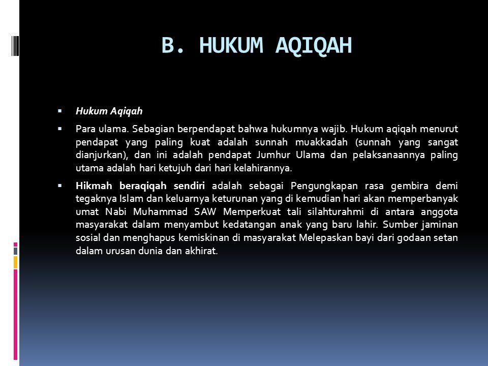 B. HUKUM AQIQAH  Hukum Aqiqah  Para ulama. Sebagian berpendapat bahwa hukumnya wajib. Hukum aqiqah menurut pendapat yang paling kuat adalah sunnah m