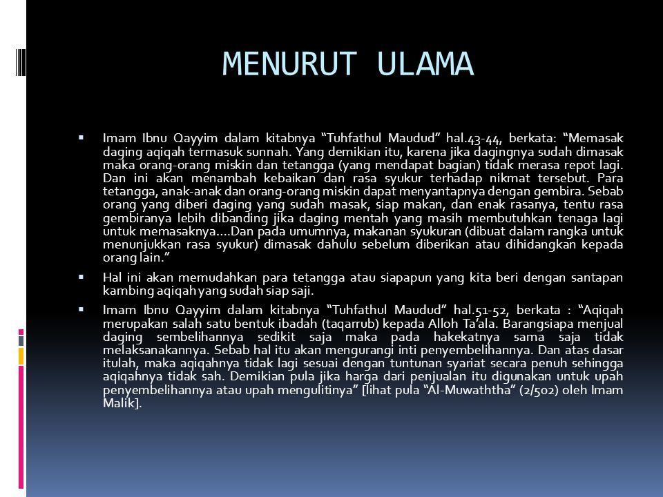 """MENURUT ULAMA  Imam Ibnu Qayyim dalam kitabnya """"Tuhfathul Maudud"""" hal.43-44, berkata: """"Memasak daging aqiqah termasuk sunnah. Yang demikian itu, kare"""