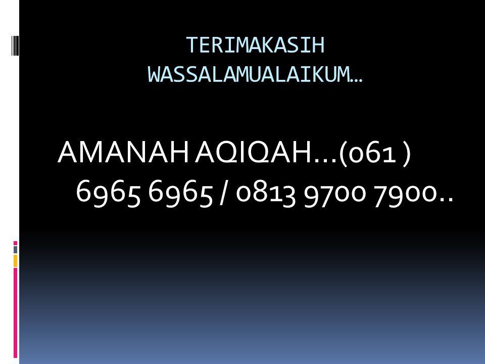 TERIMAKASIH WASSALAMUALAIKUM… AMANAH AQIQAH…(061 ) 6965 6965 / 0813 9700 7900..
