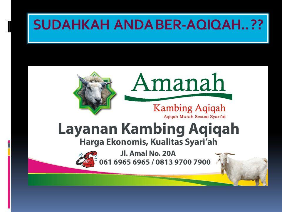 A.MAKNA AQIQAH  Aqiqah menurut bahasa artinya, sembelihan atau pemotongan .