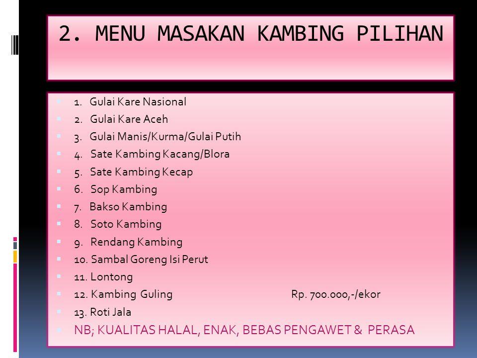 2. MENU MASAKAN KAMBING PILIHAN  1. Gulai Kare Nasional  2. Gulai Kare Aceh  3. Gulai Manis/Kurma/Gulai Putih  4. Sate Kambing Kacang/Blora  5. S