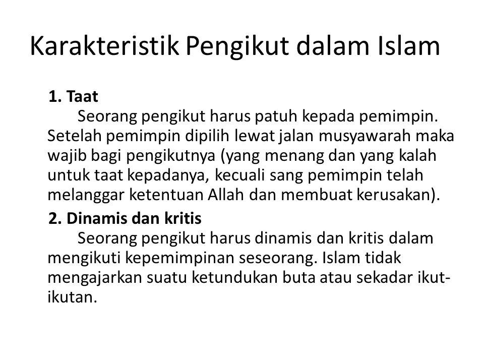Karakteristik Pengikut dalam Islam 1. Taat Seorang pengikut harus patuh kepada pemimpin. Setelah pemimpin dipilih lewat jalan musyawarah maka wajib ba
