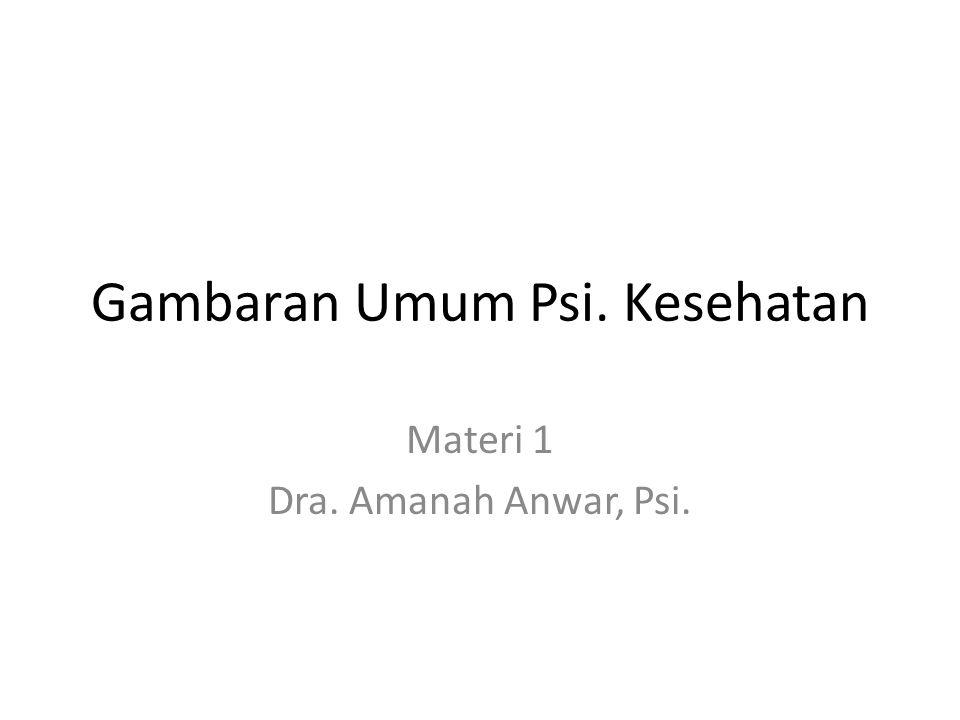 Gambaran Umum Psi. Kesehatan Materi 1 Dra. Amanah Anwar, Psi.